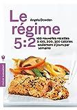 Le régime 5:2 - 100 nouvelles recettes, 200, 300 calories seulement 2 jours par semaine