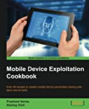 Mobile Device Exploitation Cookbook