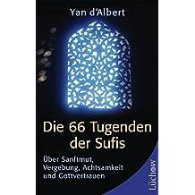 Die 66 Tugenden der Sufis: Über Sanftmut, Vergebung, Achtsamkeit und Gottvertrauen