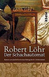 Der Schachautomat: Roman um den brillantesten Betrug des 18. Jahrhunderts