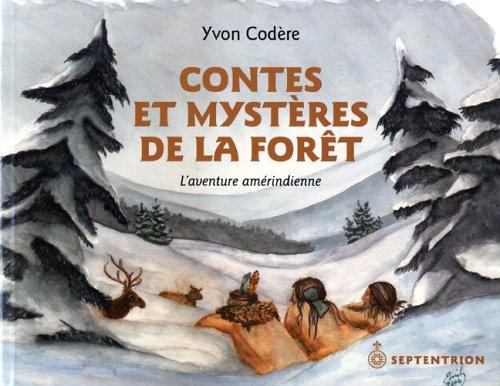 Contes et Mysteres de la Foret l Aventure Amerindienne
