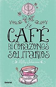 El café de los corazones solitarios par Milly Johnson