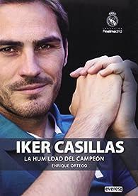 Iker Casillas. La humildad del campeón par  Ortego Rey Enrique