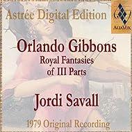 Orlando Gibbons: Royal Fantasies Of III Parts
