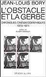 OBSTACLE ET LA GERBE (L') Chroniques cin?matographiques 1973-1974 by Bory Jean-Louis (January 01,2003)