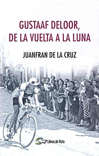 Gustaaf Deloor, de la Vuelta a la luna por Juanfran de la Cruz Moreno
