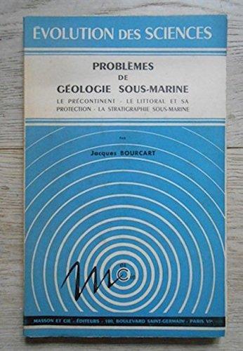 Problèmes de géologie sous-marine (Le Précontinent, le littoral et sa protection, la stratigraphie sous-marine par Jacques Bourcart
