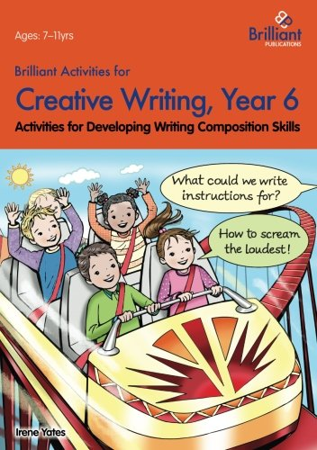 Brilliant Activities for Creative Writing, Year 6-Activities for Developing Writing Composition Skil