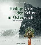 Heilige Orte der Kelten in Österreich: Ein Handbuch - Georg Rohrecker