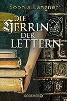 Die Herrin der Lettern: Historischer Roman