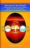Witzebuch der Physik: Eine Explosion an Lachern für Schüler, Studenten, Physiker und andere Wissenschaftler und alle Menschen die Spaß und Witze lieben (Witzebücher von Deayoh Issolstich 2)