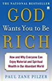 God Wants You to Be Rich: How and Why Everyone Can Enjoy Material and Spiritual Wealth in Our Abundant World by Paul Zane Pilzer(2007-12-04)