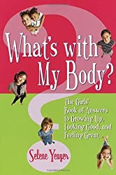 What's With My Body? The Girls' Book of Answers to Growing Up, Looking Good, and Feeling Great by Selene Yeager (2002-07-15)
