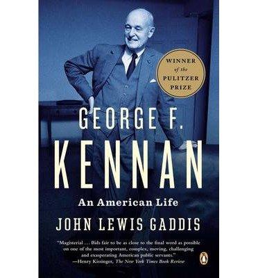 [(George F. Kennan: An American Life )] [Author: Robert Lovett Professor of History John Lewis Gaddis] [Aug-2012]