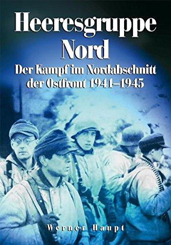 Heeresgruppe Nord: Der Kampf im Nordabschnitt der Ostfront 1941-1945
