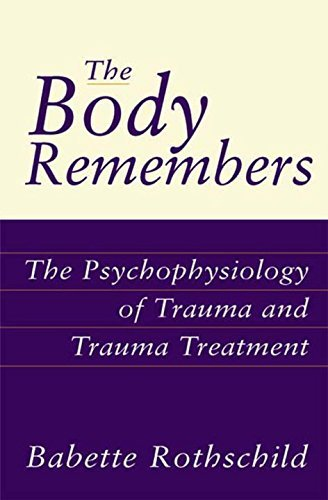 The Body Remembers: The Psychophysiology of Trauma and Trauma Treatment (Norton Professional Book) by Babette Rothschild (2000-10-17)