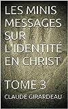 les minis messages sur l identit? en christ tome 3
