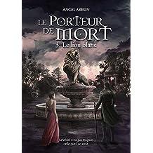 Le Porteur de Mort: Tome 3 - Le lion blanc (French Edition)
