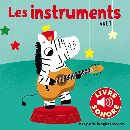 Les instruments (Tome 1): 6 sons à écouter, 6 images à regarder par Collectif