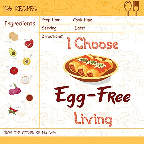 I Choose Egg-Free Living: Reach 365 Happy And Healthy Days! [Egg Allergy Cookbook, No Egg Allergy Recipe Book, Egg And Nut Free Cookbook, Gluten Dairy ... (I Choose Healthy Living) (English Edition)