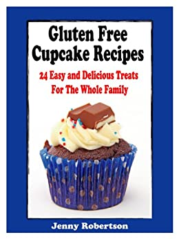 Gluten Free Cupcake Recipes: 24 Easy And Delicious Treats For The Whole Family (English Edition) par [Robertson, Jenny]