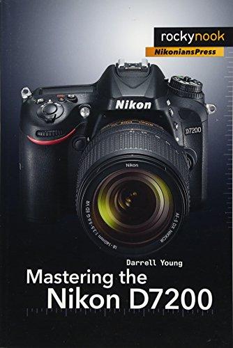 Mastering the Nikon D7200 por Darrell Young