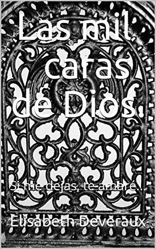 Las mil caras de Dios.: Si me dejas, te amaré… (Secretos inconfesables nº 1) de Elisabeth Deveraux