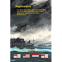 Night Raiders: U.S. Navy, Royal Navy, Royal Australian Navy, and Royal Netherlands Navy Mine Forces Battling the Japanese in the Pacific in World War II
