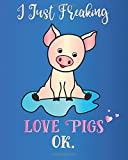I Just Freaking Love Pigs, Ok.: Journal Sassy Sarcastic Funny Gift Notebook, 8 x 10, 160 Lined Pages, Trendy Diary for Men, Women, Teachers, CoWorkers, Boss: Volume 2 (Oh Joy to Animal Gifts)
