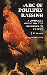 ABC of Poultry Raising, Second, Revised Edition: A Complete Guide for the Beginner or Expert