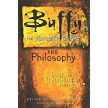 Buffy the Vampire Slayer and Philosophy: Fear and Trembling in Sunnydale (Popular Culture & Philosophy) (2003-03-13)