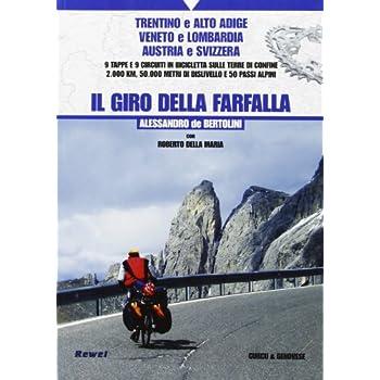 Il Giro Della Farfalla. 9 Tappe E 9 Circuiti In Bicicletta Sulle Terre Di Confine 2.000 Km, 50.000 Metri Di Dislivello E 50 Passi Alpini