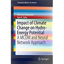 Impact of Climate Change on Hydro-Energy Potential: A MCDM and Neural Network Approach (SpringerBriefs in Energy)
