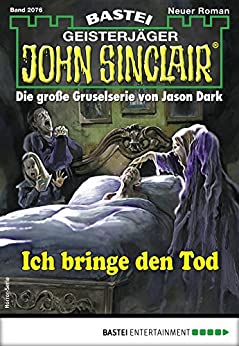 John Sinclair 2076 - Horror-Serie: Ich bringe den Tod