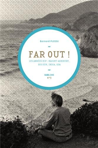 Far Out ! : Les années hip : Haight-Ashbury, Big Sur, India, Goa par Bernard Plossu