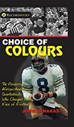 Choice of Colors: How African American Quarterbacks Became Canadian Stars (Recordbooks)