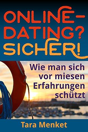 Online-Dating? Sicher!: Wie man sich vor miesen Erfahrungen schützt