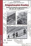 Kriegsschauplatz Kroatien: Die deutsch-kroatischen Legions-Divisionen 369., 373., 392. Inf.-Div (kroat.) - Franz Schraml