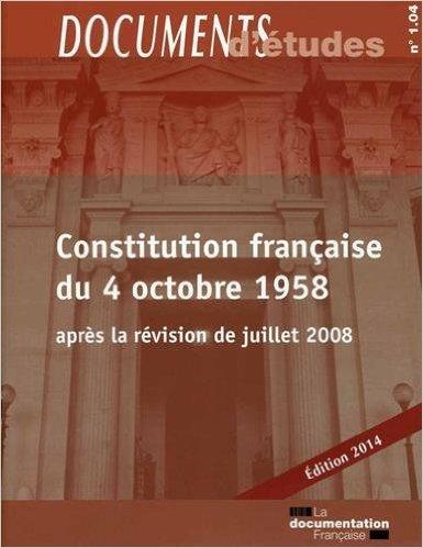 Constitution française du 4 octobre 1958 après la révision de juillet 2008 - Edition 2015 de La Documentation française ( 8 novembre 2014 )