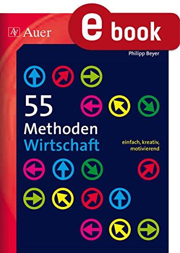 55 Methoden Wirtschaft: einfach, kreativ, motivierend (5. bis 13. Klasse)