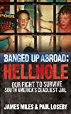 Banged Up Abroad: Hellhole: Our Fight to Survive South America's Deadliest Jail