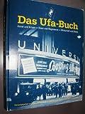 Das Ufa-Buch. Kunst und Krisen, Stars und Regisseure, Wirtschaft und Politik. Die internationale Geschichte von Deutschlands größtem Film-Konzern.