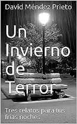 Un Invierno de Terror: Tres relatos para tus frías noches (Spanish Edition)