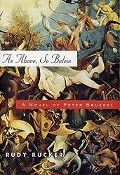 As Above, So Below: A Novel of Peter Bruegel by Rudy Rucker (21-Nov-2002) Hardcover