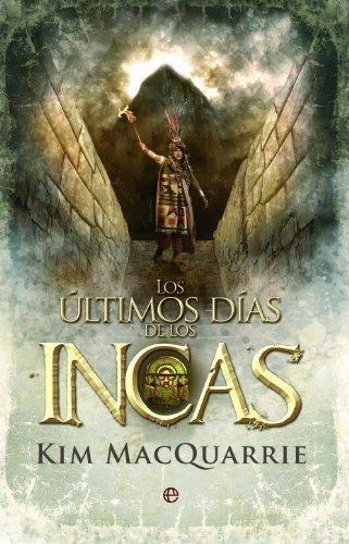 Los últimos días de los incas (Historia Divulgativa) por Kim MacQuarrie