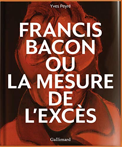 Francis Bacon ou La mesure de l'excès (Livres d'Art)