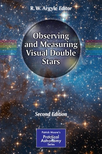Observing and Measuring Visual Double Stars (The Patrick Moore Practical Astronomy Series)