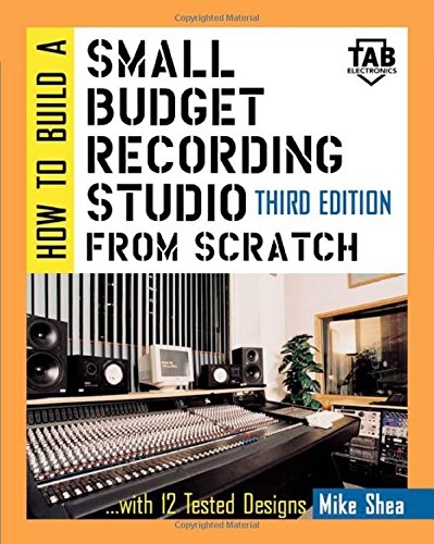 How to Build A Small Budget Recording Studio From Scratch: With 12 Tested Designs (TAB/ Mastering Electronics Series) por Michael Shea