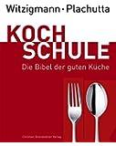 Witzigmann - Plachutta Kochschule: Die Bibel der guten Küche (Ausgabe für Deutschland)