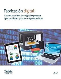 Fabricación digital: Nuevos modelos de negocio y nuevas oportunidades de [Fundación Telefónica]
